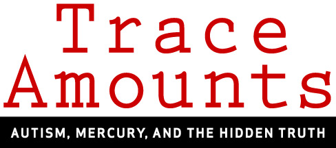 TRACE AMOUNTS – the documentary on mercury and its role in the autism epidemic